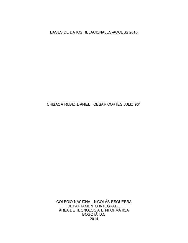 BASES DE DATOS RELACIONALES-ACCESS 2010  CHISACÁ RUBIO DANIEL CESAR CORTES JULIO 901  COLEGIO NACIONAL NICOLÁS ESGUERRA  D...