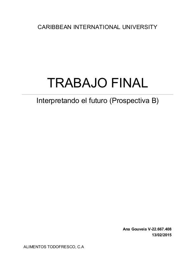 CARIBBEAN INTERNATIONAL UNIVERSITY TRABAJO FINAL Interpretando el futuro (Prospectiva B) Ana Gouveia V-22.667.408 13/02/20...