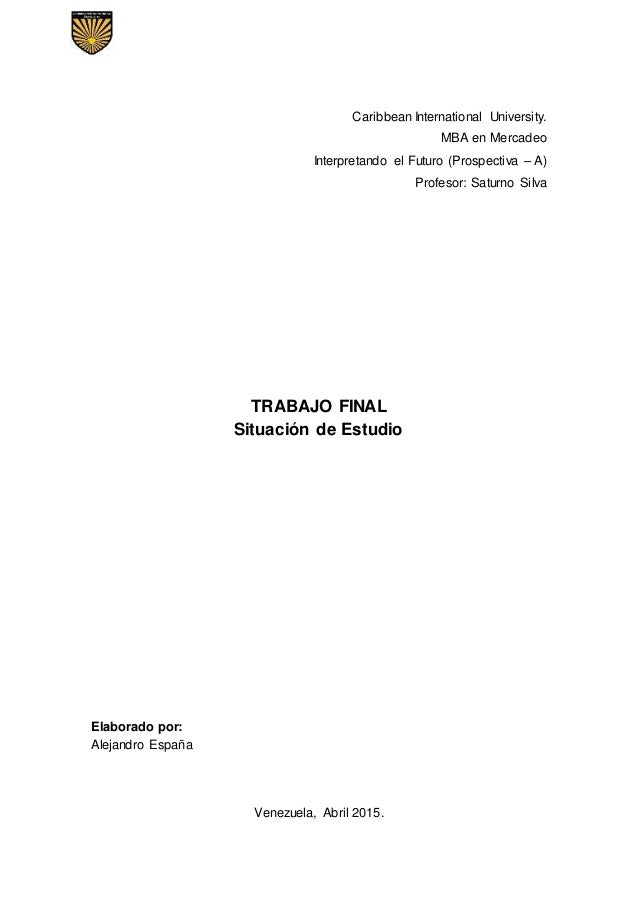 Caribbean International University. MBA en Mercadeo Interpretando el Futuro (Prospectiva – A) Profesor: Saturno Silva TRAB...
