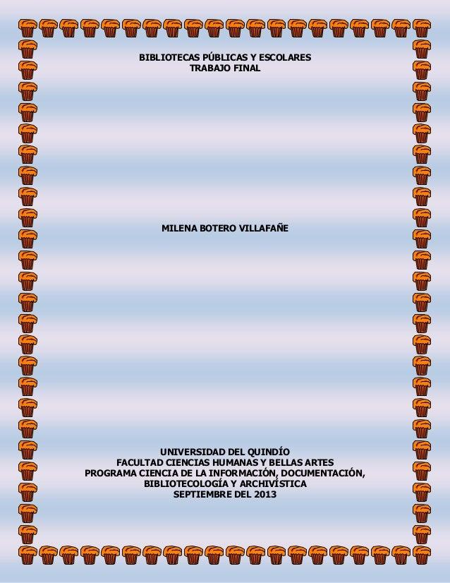 BIBLIOTECAS PÚBLICAS Y ESCOLARES TRABAJO FINAL  MILENA BOTERO VILLAFAÑE  UNIVERSIDAD DEL QUINDÍO FACULTAD CIENCIAS HUMANAS...