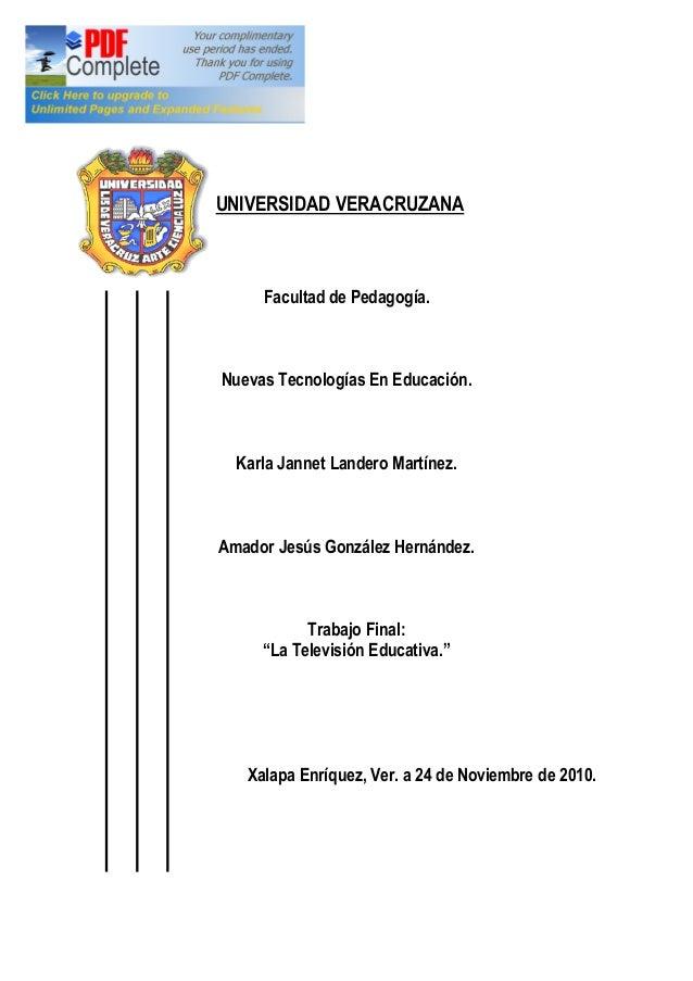 UNIVERSIDAD VERACRUZANA Facultad de Pedagogía. Nuevas Tecnologías En Educación. Karla Jannet Landero Martínez. Amador Jesú...