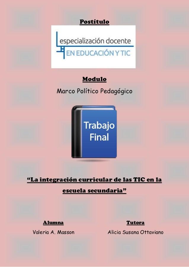 """Postítulo Modulo Marco Político Pedagógico """"La integración curricular de las TIC en la escuela secundaria"""" Alumna Valeria ..."""