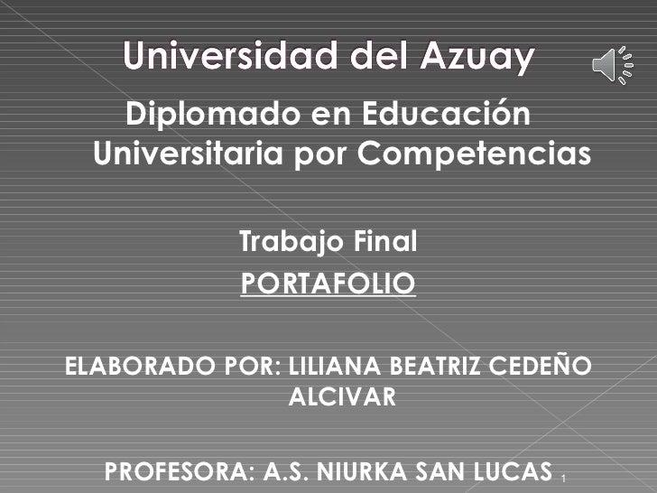 <ul><li>Diplomado en Educación Universitaria por Competencias </li></ul><ul><li>Trabajo Final </li></ul><ul><li>PORTAFOLIO...