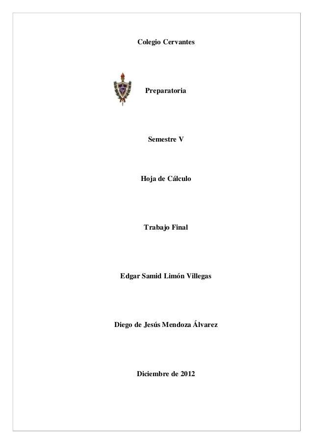 Colegio Cervantes         Preparatoria         Semestre V       Hoja de Cálculo        Trabajo Final Edgar Samid Limón Vil...