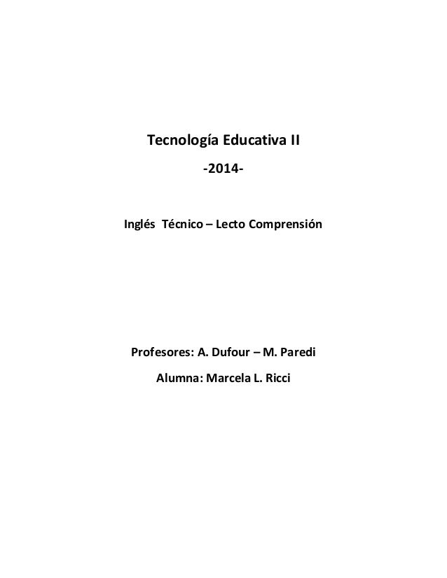 Tecnología Educativa II  -2014-  Inglés Técnico – Lecto Comprensión  Profesores: A. Dufour – M. Paredi  Alumna: Marcela L....