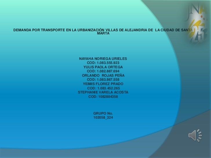 DEMANDA POR TRANSPORTE EN LA URBANIZACIÓN VILLAS DE ALEJANDRIA DE LA CIUDAD DE SANTA                                      ...