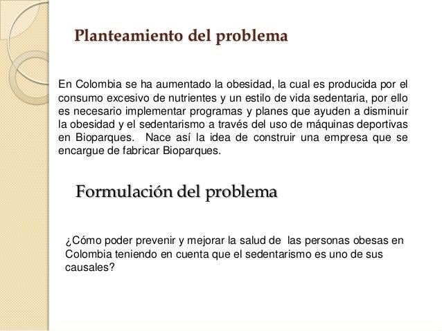 Planteamiento del problemaFormulación del problemaEn Colombia se ha aumentado la obesidad, la cual es producida por elcons...