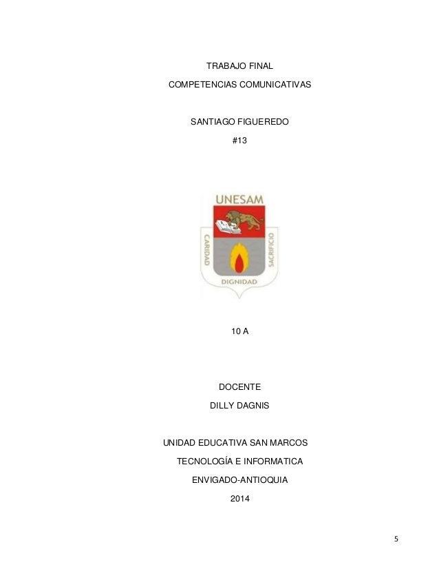 5  TRABAJO FINAL  COMPETENCIAS COMUNICATIVAS  SANTIAGO FIGUEREDO  #13  10 A  DOCENTE  DILLY DAGNIS  UNIDAD EDUCATIVA SAN M...