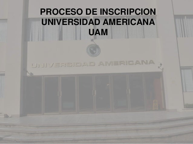 PROCESO DE INSCRIPCION UNIVERSIDAD AMERICANA UAM