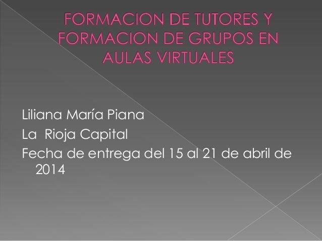 Liliana María Piana La Rioja Capital Fecha de entrega del 15 al 21 de abril de 2014