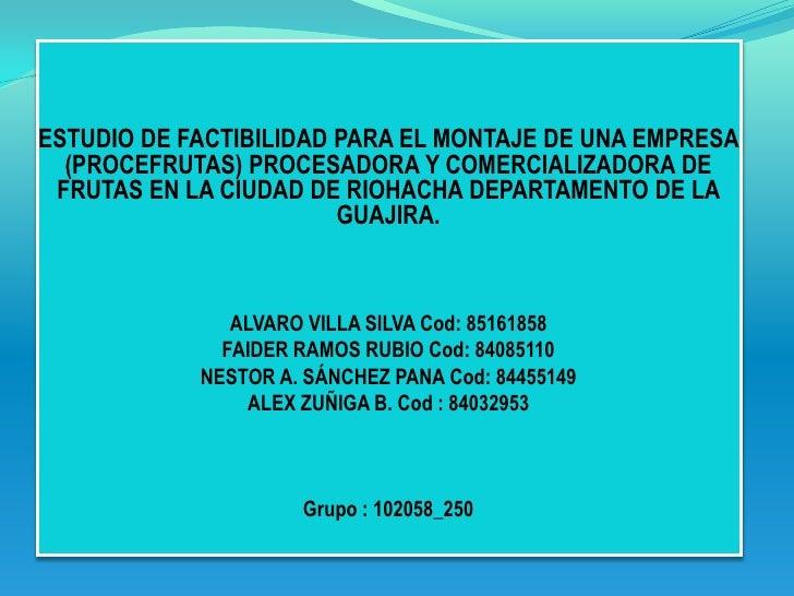 ESTUDIO DE FACTIBILIDAD PARA EL MONTAJE DE UNA EMPRESA  (PROCEFRUTAS) PROCESADORA Y COMERCIALIZADORA DE FRUTAS EN LA CIUDA...