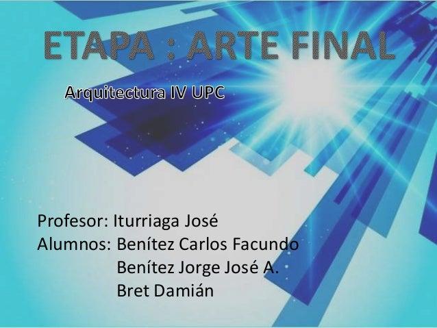Profesor: Iturriaga José Alumnos: Benítez Carlos Facundo Benítez Jorge José A. Bret Damián
