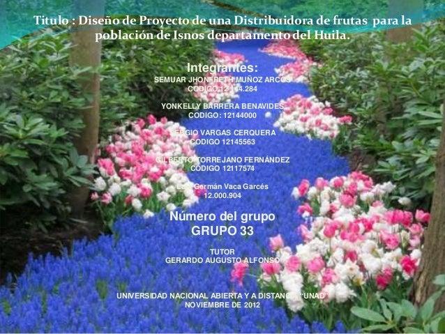 Titulo : Diseño de Proyecto de una Distribuidora de frutas para la            población de Isnos departamento del Huila.  ...