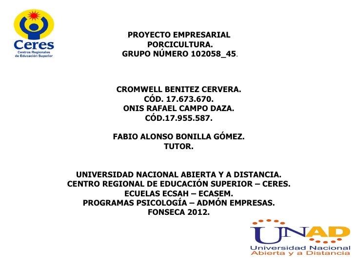 PROYECTO EMPRESARIAL                    PORCICULTURA.               GRUPO NÚMERO 102058_45.              CROMWELL BENITEZ ...