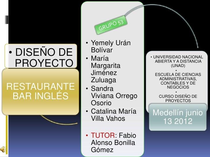 • Yemely Urán• DISEÑO DE     Bolívar              • María            • UNIVERSIDAD NACIONAL  PROYECTO      Margarita      ...