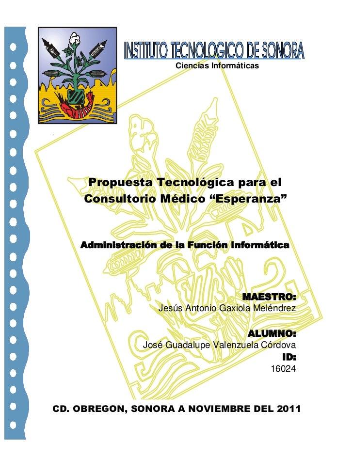 """Ciencias Informáticas      Propuesta Tecnológica para el     Consultorio Médico """"Esperanza""""    Administración de la Funció..."""