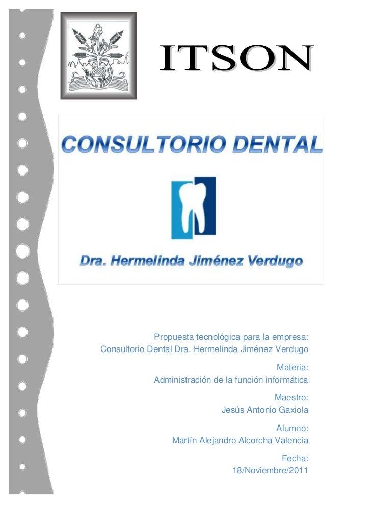 Propuesta tecnológica para la empresa:Consultorio Dental Dra. Hermelinda Jiménez Verdugo                                  ...