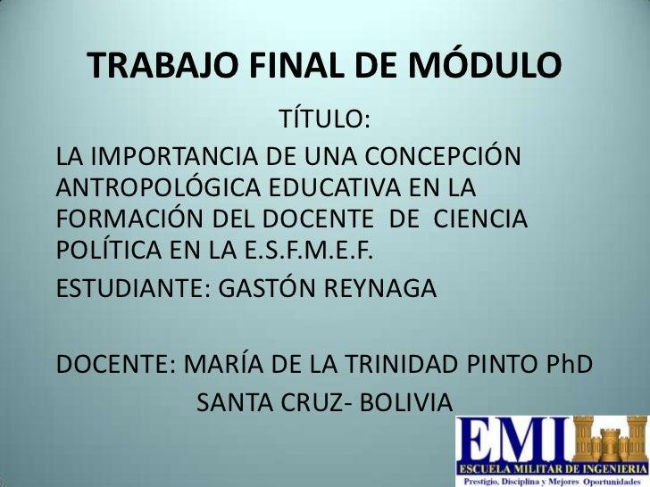 TRABAJO FINAL DE MÓDULO                  TÍTULO:LA IMPORTANCIA DE UNA CONCEPCIÓNANTROPOLÓGICA EDUCATIVA EN LAFORMACIÓN DEL...