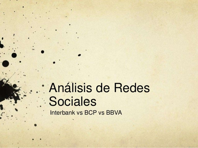 Análisis de Redes Sociales Interbank vs BCP vs BBVA