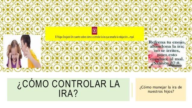 ¿CÓMO CONTROLAR LA IRA? ¿Cómo manejar la ira de nuestros hijos?