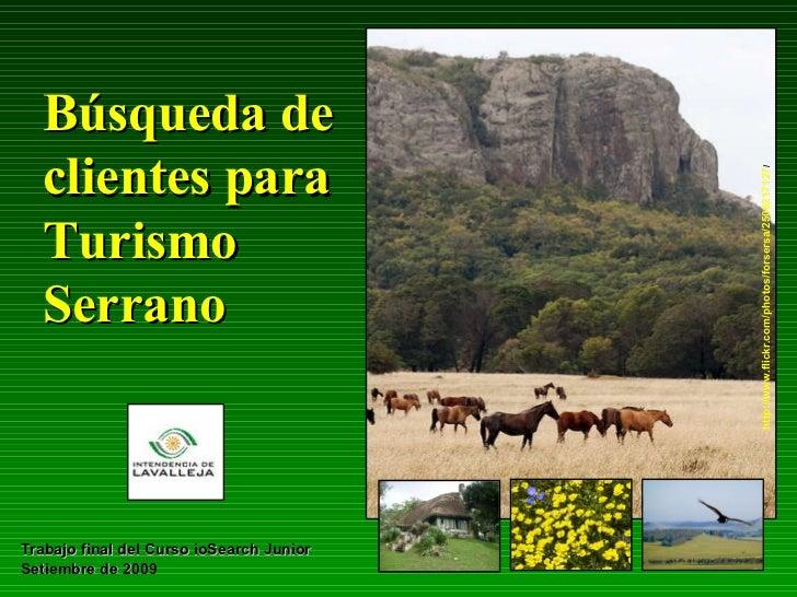 Búsqueda de  clientes para Turismo Serrano Trabajo final del Curso ioSearch Junior Setiembre de 2009 http://www.flickr.com...