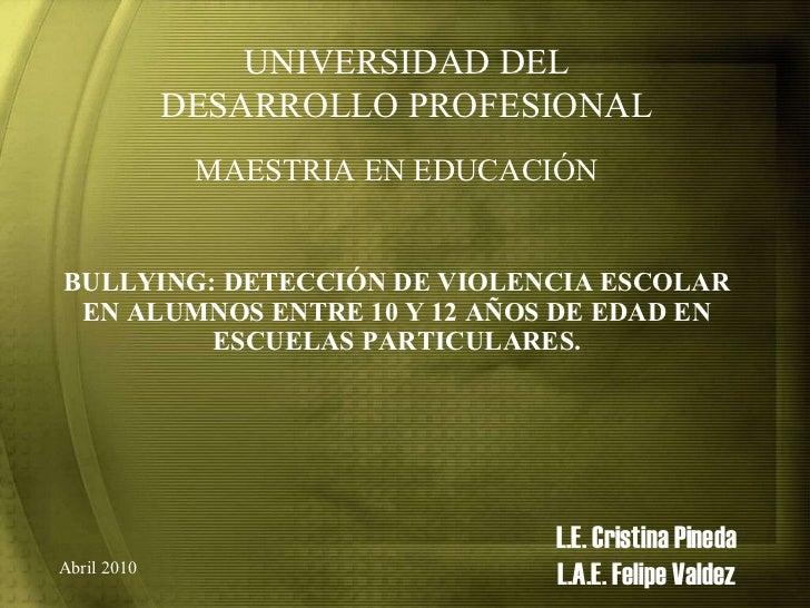 BULLYING: DETECCIÓN DE VIOLENCIA ESCOLAR EN ALUMNOS ENTRE 10 Y 12 AÑOS DE EDAD EN ESCUELAS PARTICULARES. L.E. Cristina Pin...