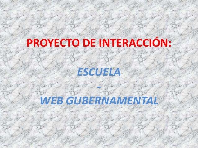 PROYECTO DE INTERACCIÓN: ESCUELA - WEB GUBERNAMENTAL