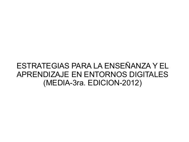 ESTRATEGIAS PARA LA ENSEÑANZA Y ELAPRENDIZAJE EN ENTORNOS DIGITALES     (MEDIA-3ra. EDICION-2012)
