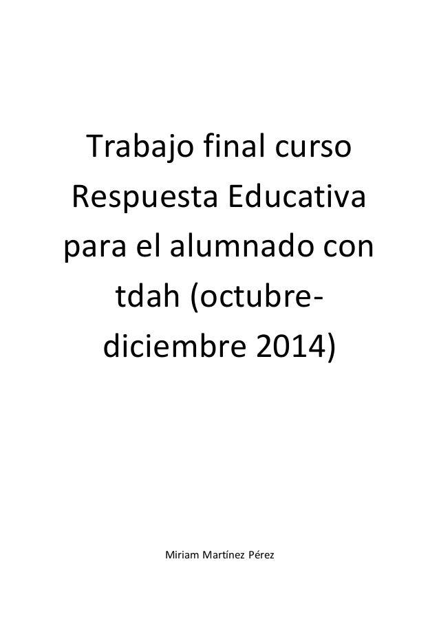 Trabajo final curso  Respuesta Educativa  para el alumnado con  tdah (octubre-diciembre  2014)  Miriam Martínez Pérez