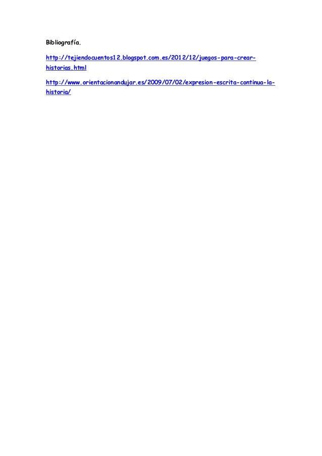 Bibliografía.  http://tejiendocuentos12.blogspot.com.es/2012/12/juegos-para-crear-historias.  html  http://www.orientacion...