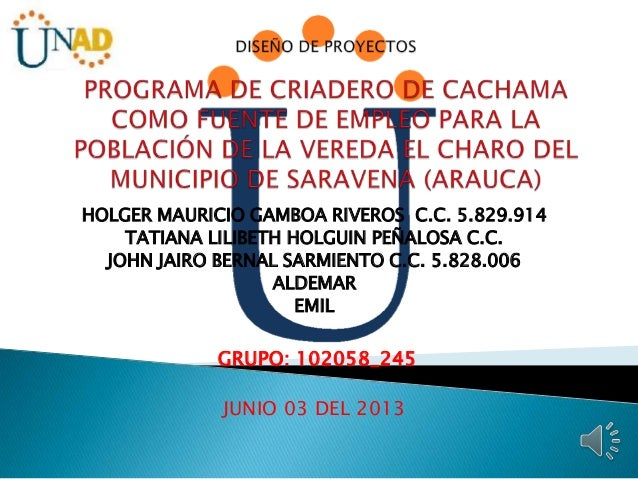 HOLGER MAURICIO GAMBOA RIVEROS C.C. 5.829.914TATIANA LILIBETH HOLGUIN PEÑALOSA C.C.JOHN JAIRO BERNAL SARMIENTO C.C. 5.828....