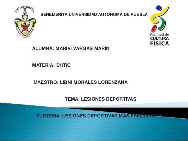 BENEMERITA UNIVERSIDAD AUTONOMA DE PUEBLA  ALUMNA: MARIVI VARGAS MARIN  MATERIA: DHTIC  MAESTRO: LIBNI MORALES LORENZANA  ...