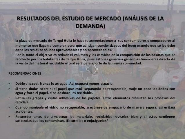RESULTADOS DEL ESTUDIO DE MERCADO (ANÁLISIS DE LADEMANDA)la plaza de mercado de Tarqui Huila le hace recomendaciones a sus...