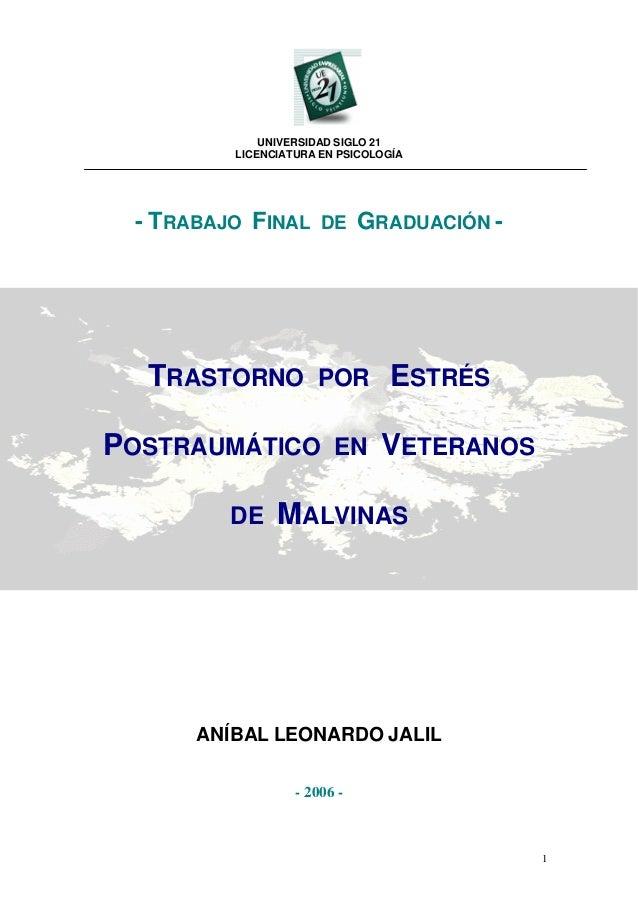 1 UNIVERSIDAD SIGLO 21 LICENCIATURA EN PSICOLOGÍA - TRABAJO FINAL DE GRADUACIÓN - TRASTORNO POR ESTRÉS POSTRAUMÁTICO EN VE...