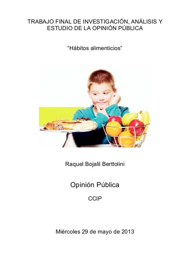 """TRABAJO FINAL DE INVESTIGACIÓN, ANÁLISIS YESTUDIO DE LA OPINIÓN PÚBLICA""""Hábitos alimenticios""""Raquel Bojalil BerttoliniOpin..."""