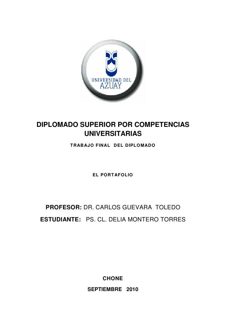 DIPLOMADO SUPERIOR POR COMPETENCIAS           UNIVERSITARIAS        TRABAJO FINAL DEL DIPLOMADO               EL PORTAFOLI...