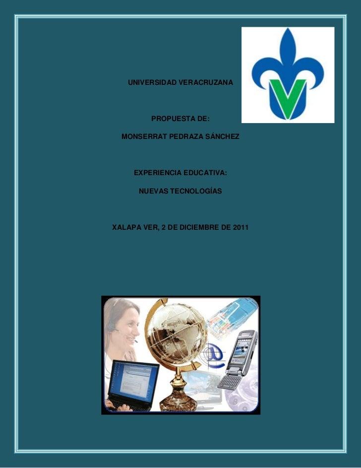 UNIVERSIDAD VERACRUZANA         PROPUESTA DE:  MONSERRAT PEDRAZA SÁNCHEZ     EXPERIENCIA EDUCATIVA:      NUEVAS TECNOLOGÍA...