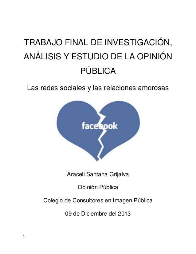 TRABAJO FINAL DE INVESTIGACIÓN, ANÁLISIS Y ESTUDIO DE LA OPINIÓN PÚBLICA Las redes sociales y las relaciones amorosas  Ara...