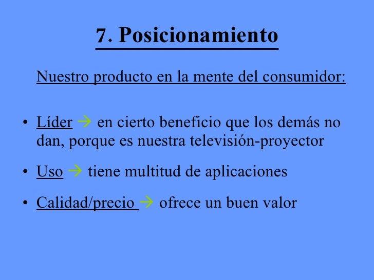 7. Posicionamiento <ul><li>Nuestro producto en la mente del consumidor:   </li></ul><ul><li>Líder     en cierto beneficio...