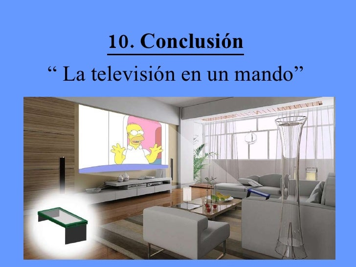 """10. Conclusión <ul><li>""""  La televisión en un mando"""" </li></ul>"""