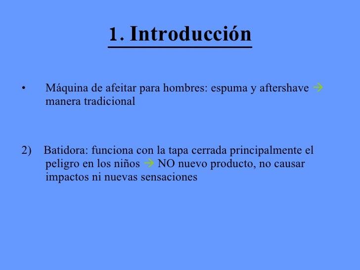 1. Introducción <ul><li>Máquina de afeitar para hombres: espuma y aftershave    manera tradicional </li></ul><ul><li>2)  ...