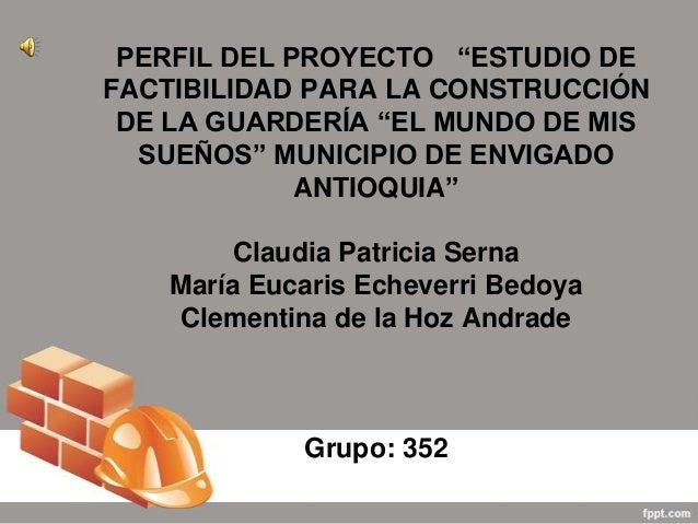 """PERFIL DEL PROYECTO """"ESTUDIO DEFACTIBILIDAD PARA LA CONSTRUCCIÓNDE LA GUARDERÍA """"EL MUNDO DE MISSUEÑOS"""" MUNICIPIO DE ENVIG..."""