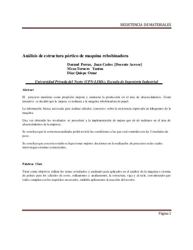 RESISTENCIA DE MATERIALES Página 1 Análisis de estructura pórtico de maquina rebobinadora Durand Porras, Juan Carlos [Doce...