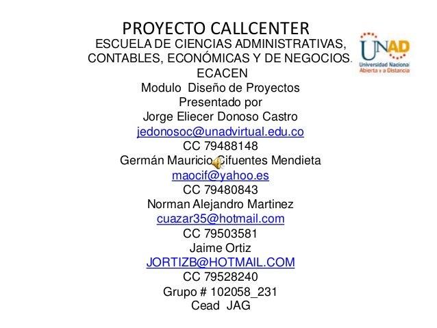 PROYECTO CALLCENTER ESCUELA DE CIENCIAS ADMINISTRATIVAS,CONTABLES, ECONÓMICAS Y DE NEGOCIOS.                 ECACEN       ...