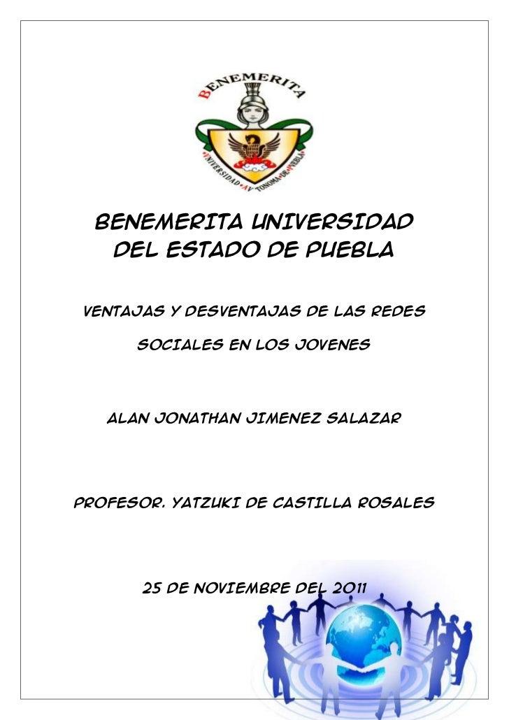 BENEMERITA UNIVERSIDAD    DEL ESTADO DE PUEBLAVENTAJAS Y DESVENTAJAS DE LAS REDES      SOCIALES EN LOS JOVENES   ALAN JONA...