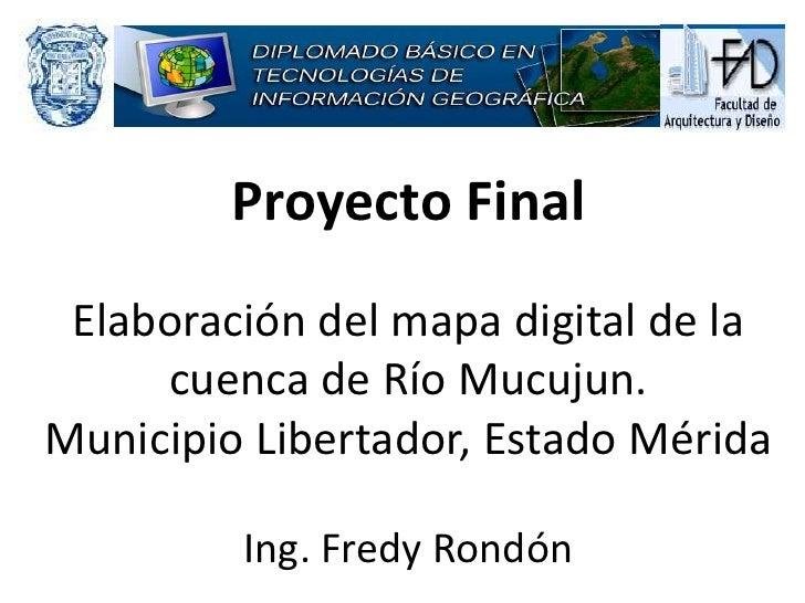 Proyecto Final Elaboración del mapa digital de la     cuenca de Río Mucujun.Municipio Libertador, Estado Mérida         In...