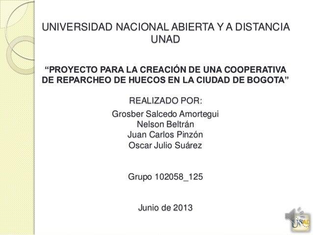 """UNIVERSIDAD NACIONAL ABIERTA Y A DISTANCIAUNAD""""PROYECTO PARA LA CREACIÓN DE UNA COOPERATIVADE REPARCHEO DE HUECOS EN LA CI..."""