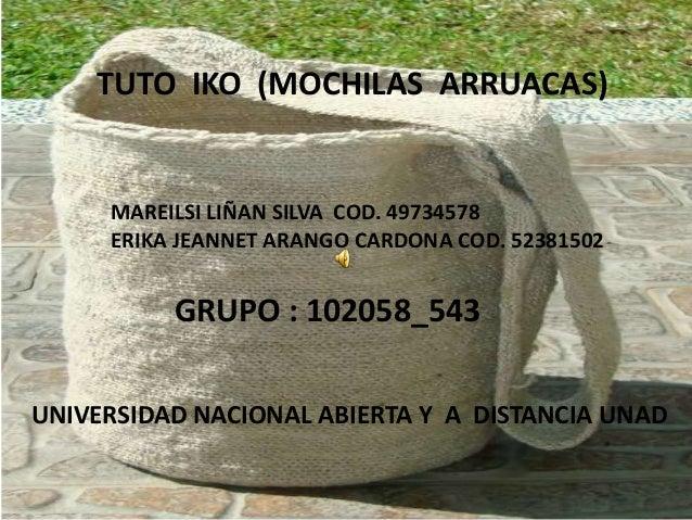 MAREILSI LIÑAN SILVA COD. 49734578ERIKA JEANNET ARANGO CARDONA COD. 52381502GRUPO : 102058_543TUTO IKO (MOCHILAS ARRUACAS)...