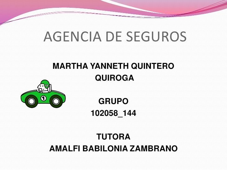 AGENCIA DE SEGUROS MARTHA YANNETH QUINTERO         QUIROGA          GRUPO        102058_144         TUTORAAMALFI BABILONIA...