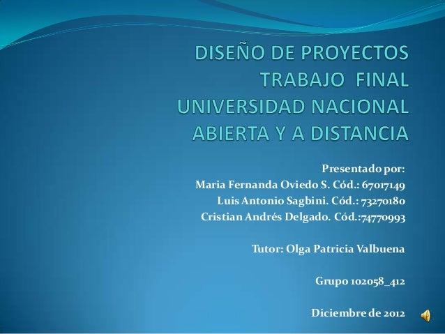 Presentado por:Maria Fernanda Oviedo S. Cód.: 67017149    Luis Antonio Sagbini. Cód.: 73270180 Cristian Andrés Delgado. Có...